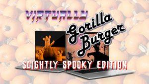 Virtually Gorilla Burger - Slightly Spooky Edition
