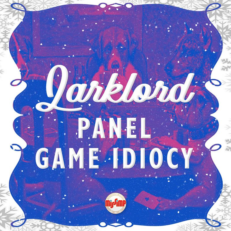 Larklord Panel Game Idiocy