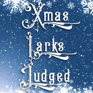 Xmas Larks Judged